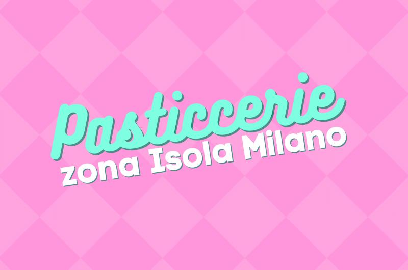 Migliori Pasticcerie Isola Milano